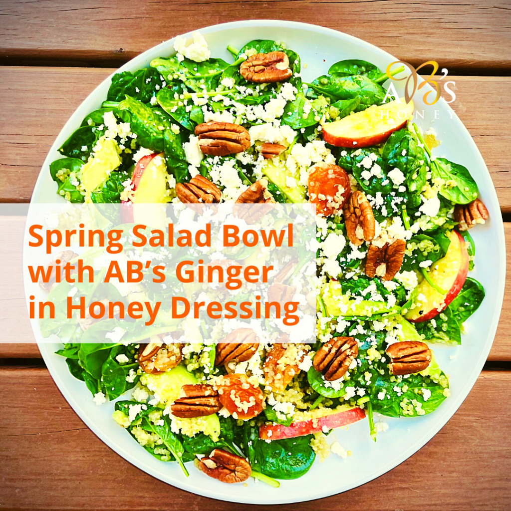 SPRING SALAD BOWL WITH AB'S GINGER IN HONEY DRESSING